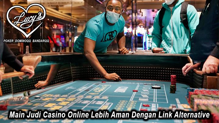 Main Judi Casino Online Lebih Aman Dengan Link Alternative