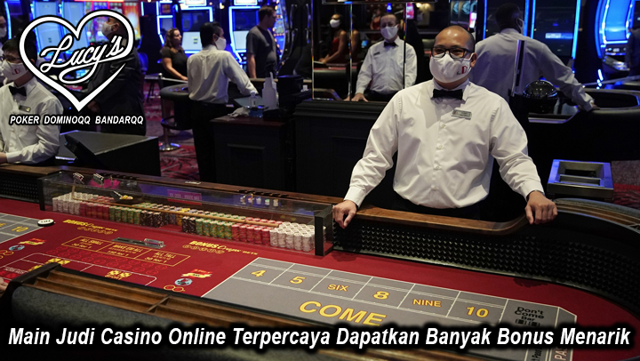 Main Judi Casino Online Terpercaya Dapatkan Banyak Bonus Menarik